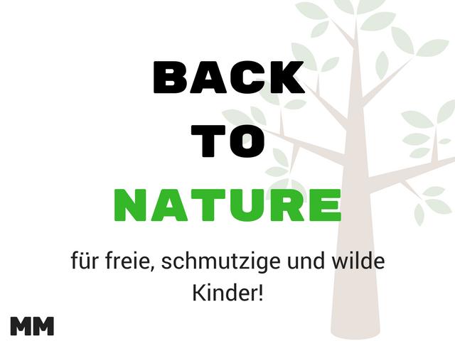 Back to nature – für freie, schmutzige und wilde Kinder